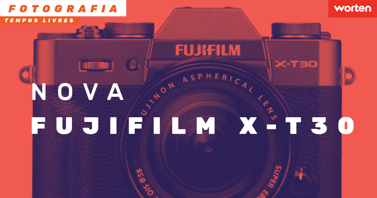 Nova Fujifilm X-T30 – 'a pequena gigante'