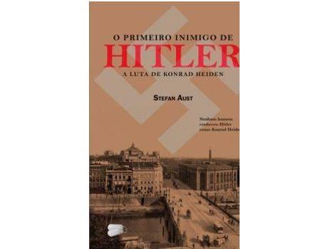 HTTPS://MBOOKS.PT/O-PRIMEIRO-INIMIGO-DE-HITLER-A-LUTA-DE-KONRAD-HEIDEN - O Primeiro Inimigo de Hitler- -A Luta De Konrad Heiden