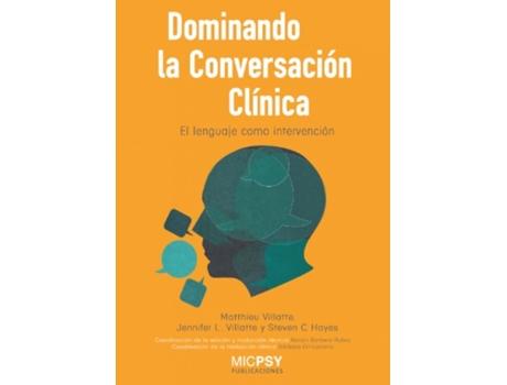 MICPSY PUBLICACIONES - Livro Dominando La Conversación Clínica de Matthieu Villatte (Espanhol)