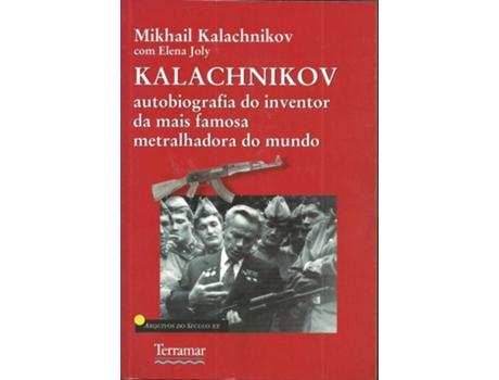 HTTPS://MBOOKS.PT/KALACHNIKOV-AUTOBIOGRAFIA-DO-INVENTOR-DA-MAIS-FAMOSA - Kalachnikov - Autobiografia do inventor da mais famosa metralhadora do Mundo