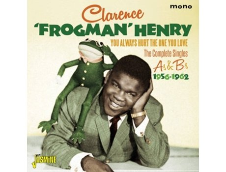 CD Clarence 'Frogman' Henry – You Always Hurt The One You Love – The Complete Singles As & Bs 1956-1962