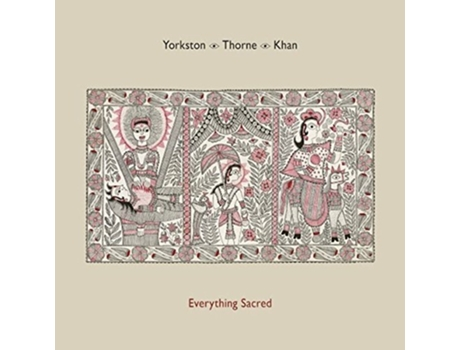 CD Yorkston/Thorne/Khan - Everything Sacred — Pop-Rock