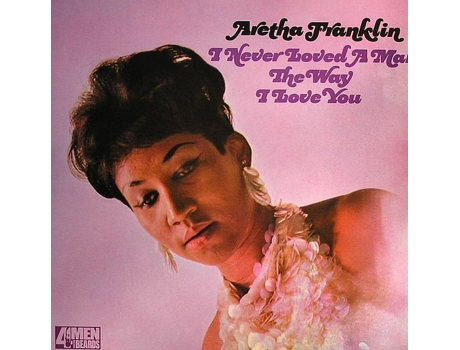 Vinil Aretha Franklin - I Never Loved A Man The Way I Love You — Soul / Hip-Hop / ReB