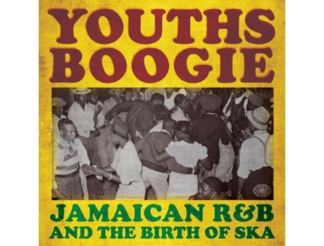 CD Youths Boogie (Jamaican R&B And The Birth Of Ska)