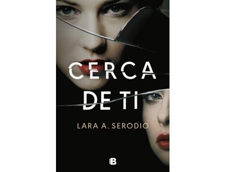 EDICIONES B - Livro Cerca De Ti de Lara A. Serodio (Espanhol)