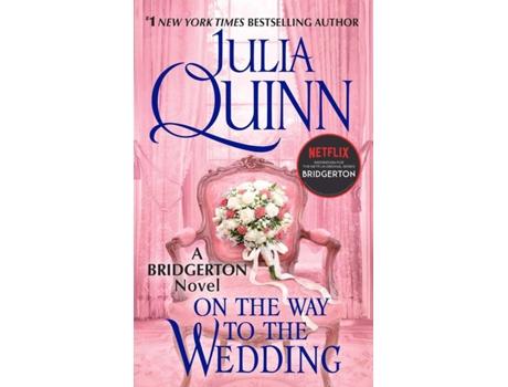 Livro Bridgerton (Netflix TV): On The Way To The Wedding de Julia Quinn (Inglês)