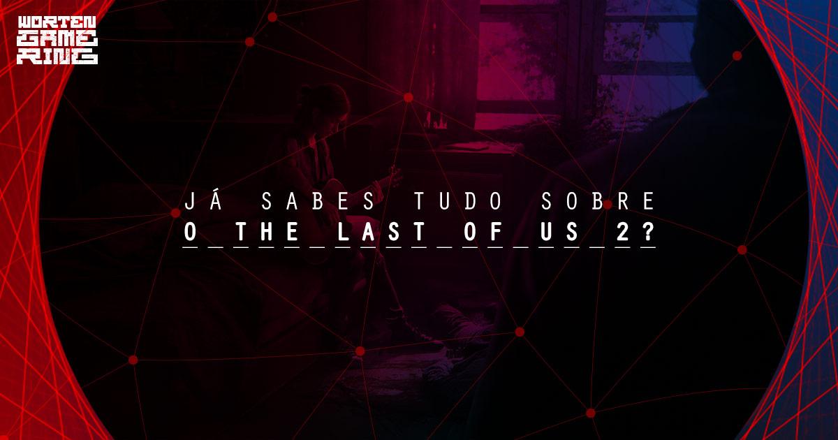 Tudo sobre o The Last of Us 2