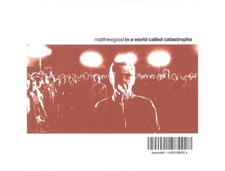 CD Matthew Good - In A World Called Catastrophe