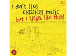 CD Various Artists - I Don't Like Classical Music, But I Kinda Like This! — Clássica