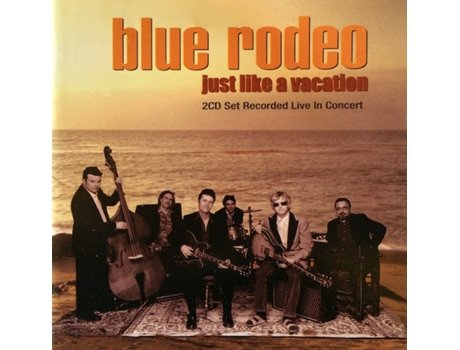 CD Blue Rodeo - Just Like A Vacation