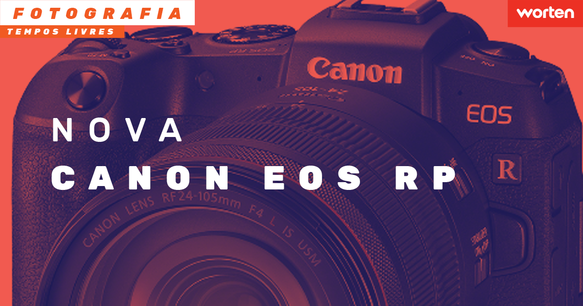 Canon EOS RP: A nova máquina fotográfica mirrorless e full frame