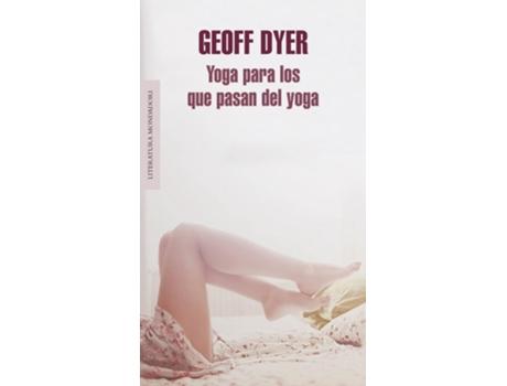 Livro Yoga Para Los Que Pasan Del Yoga de Geoff Dyer (Espanhol)