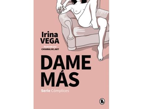 BRUGUERA S.A - Livro Dame Más (Serie Cómplices 1) de Irina Vega (Espanhol)