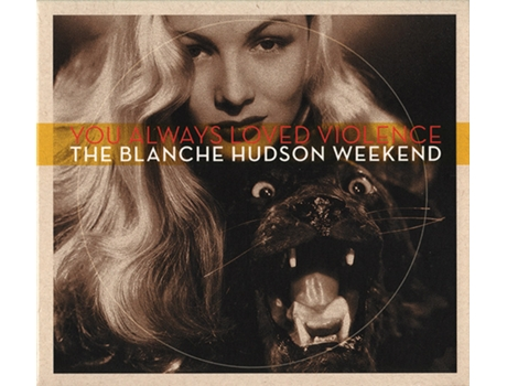 CD The Blanche Hudson Weekend - You Always Loved Violence