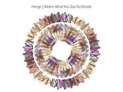 CD Fangs  - Watch What You Say To Ghosts