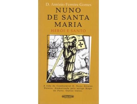 HTTPS://MBOOKS.PT/NUNO-DE-SANTA-MARIA-HEROI-E-SANTO.HTML - Nuno de Santa Maria - Her?i e Santo