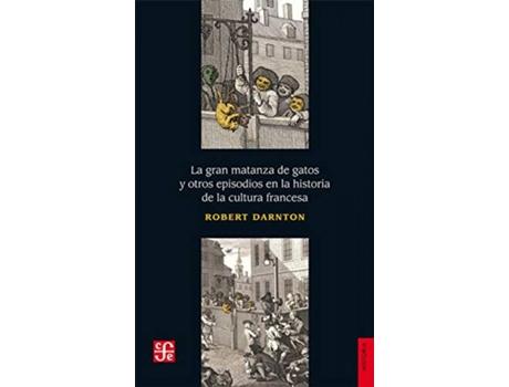 Livro La Gran Matanza De Gatos Y Otros Episodios En La Historia De La Cultura Francesa de Robert Darnton (Espanhol)