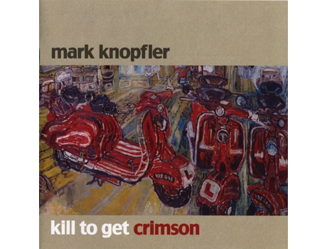 CD Mark Knopfler - Kill to Get Crimson — Pop-Rock