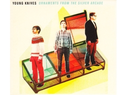 CD Young Knives - Ornaments From The Silver Arcade